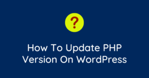 How To Update PHP Versions In WordPress