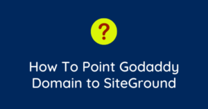 How to Point a Domain from GoDaddy to SiteGround